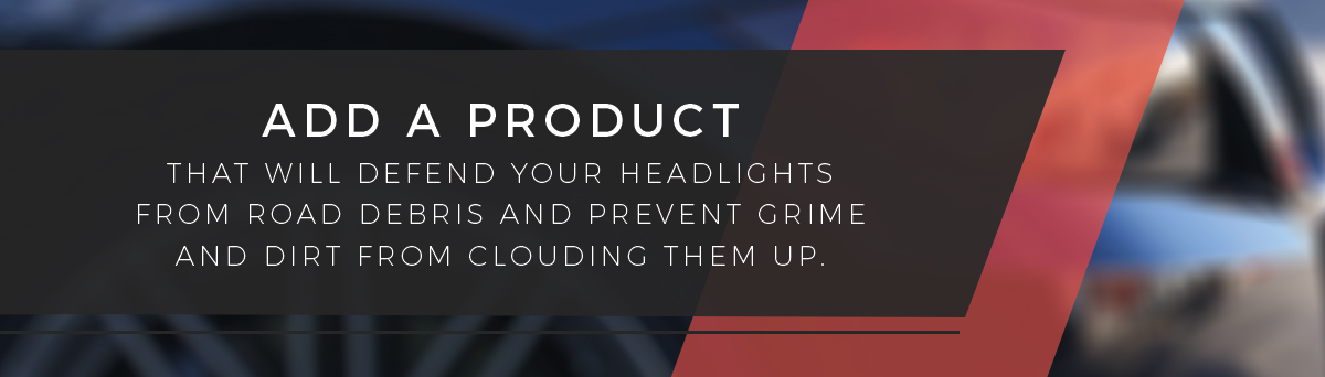 add a product that will defend your headlights
