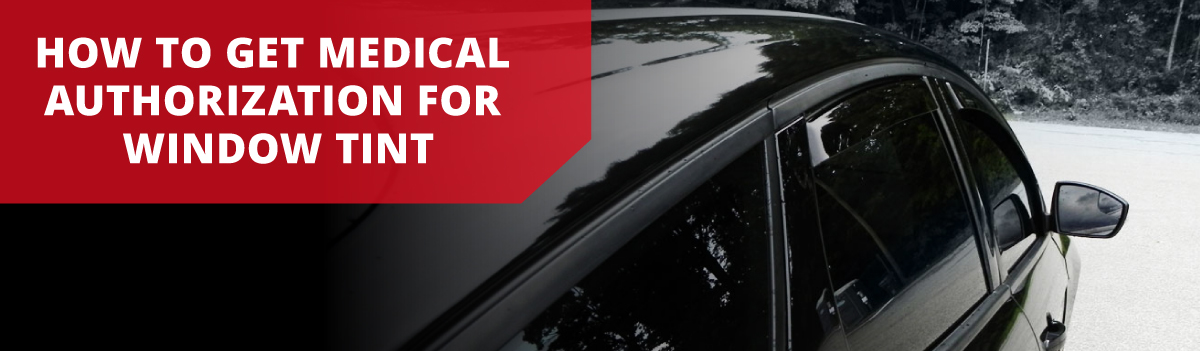 How to Get Medical Authorization for Window Tint | Medical